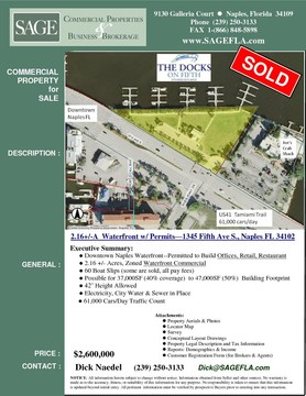 Downtown Naples Waterfront--Permitted to Build Offices, Retail, Restaurant. 2.16 +/- Acres, Zoned Waterfront Commercial. 60 Boat Slips (some are sold, all pay fees). Possible for 37,000SF (40% coverage)  to 47,000SF (50%)  Building Footprint . 42' Height Allowed. Electricity, City Water & Sewer in Place .61,000 Cars/Day Traffic Count.