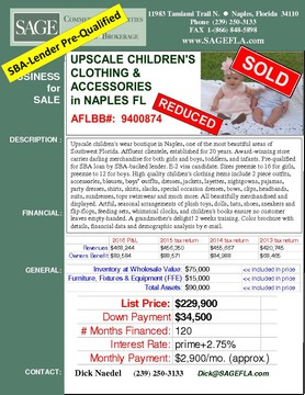 Upscale children's wear boutique in Naples, one of the most beautiful areas of Southwest Florida. Affluent clientele, established for 20 years. Award-winning store carries darling merchandise for both girls and boys, toddlers, and infants. E-2 visa candidate. Pre-qualified for SBA loan by SBA-backed lender.  Sizes preemie to 16 for girls, preemie to 12 for boys. High quality children's clothing items include  2 piece outfits, accessories, blouses, boys outfits,  dresses, sweaters, layette, nightgowns, pajamas, party dresses, shirts, skirts, slacks, special occasion dresses, bows, clips, headbands, sundresses, tops, swimwear and much more. All beautifully merchandised and displayed. Artful, seasonal arrangements of plush toys, dolls, hats, shoes, sneakers and flip-flops, feeding sets, whimsical clocks, and children's books ensure no customer leaves empty-handed. A grandmother's delight!  2 weeks training. Color brochure with details, financial data and demographic analysis by e-mail.