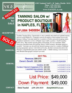 Turnkey Tanning Salon. Opportunity to own a recently renovated and updated tanning salon in north Naples FL. Computer-controls all aspects of the business from booth timing to billing. Customer email list. Located at a Publix-anchored shopping center. Situated at intersection of two of Naples' major traffic corridors--30,000 cars/day traffic flow.  Near several upscale gated communities. E2 visa candidate. Seller financing. Excellent lease and parking. Heavy CASH business. Absentee operation possible.  Customer can choose from several tanning rooms for a variety of different tanning equipment options--both beds and booths. Another customer favorite is the Versapro computerized spray tans newest model.  2 weeks training. Color brochure with detailed demographic analysis by e-mail.