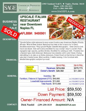 Upscale Italian-style  restaurant in easy-access location near downtown Naples, Florida. 68 seats. Wine & Beer license. Restaurant has been at this location for 14 years. Excellent lease terms. Very upscale Naples clientele demographic.  Great area for both lunch and dinner. Size and location excellent for any concept--easy to convert. Fully equipped, high capacity, spotless  kitchen. Excellent for catering as well.  Formerly was a Spanish tapas-style restaurant. Restaurant was recently sold to new Owner. During remodeling to re-open as an Italian restaurant, Owner found out that he has to leave the area due to family issues. Must sacrifice. 2 weeks training. Color brochure with detailed demographic analysis by e-mail.